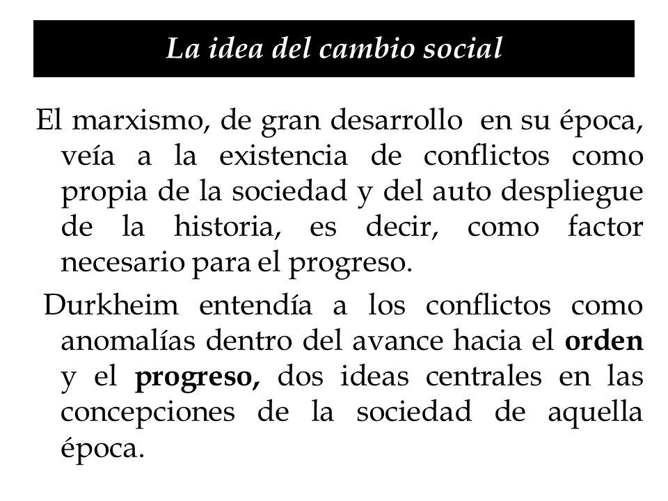 La idea del cambio social El marxismo, de gran desarrollo en su época, veía a la existencia de conflictos como propia de la sociedad y del auto despli