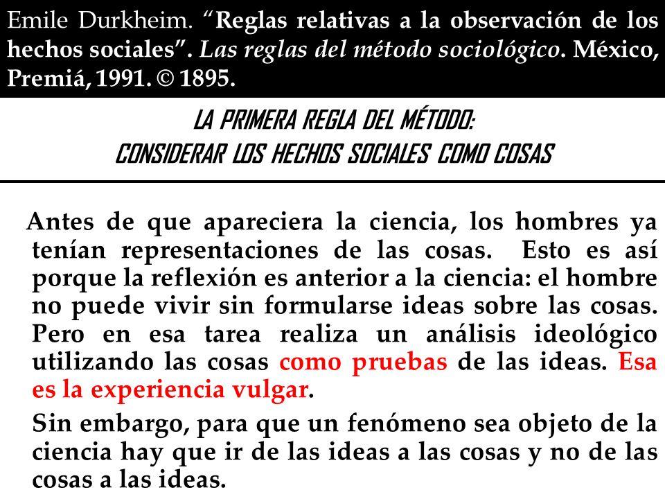 Emile Durkheim. Reglas relativas a la observación de los hechos sociales. Las reglas del método sociológico. México, Premiá, 1991. © 1895. LA PRIMERA