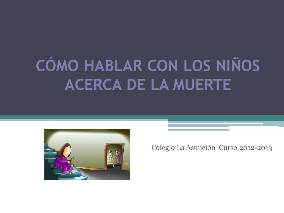 CÓMO HABLAR CON LOS NIÑOS ACERCA DE LA MUERTE Colegio La Asunción Curso 2012-2013