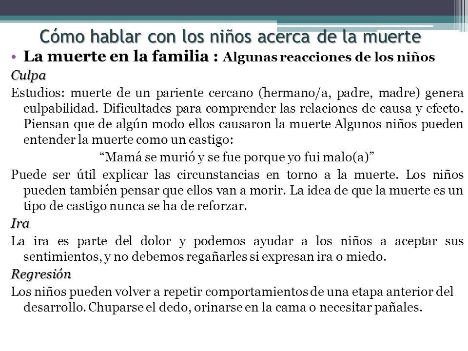La muerte en la familia : Algunas reacciones de los niñosCulpa Estudios: muerte de un pariente cercano (hermano/a, padre, madre) genera culpabilidad.