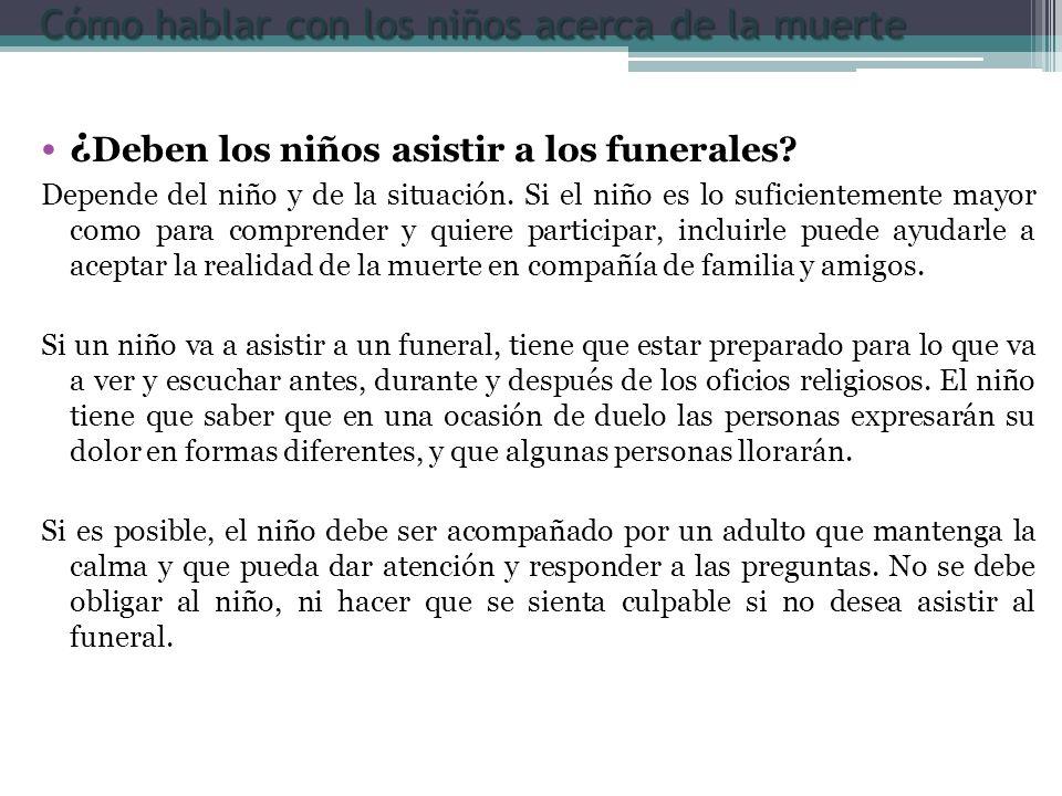 ¿ Deben los niños asistir a los funerales? Depende del niño y de la situación. Si el niño es lo suficientemente mayor como para comprender y quiere pa