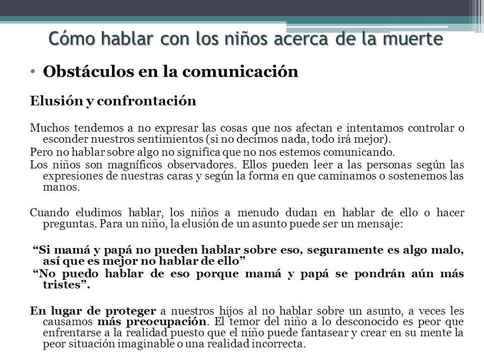 Obstáculos en la comunicación Elusión y confrontación Muchos tendemos a no expresar las cosas que nos afectan e intentamos controlar o esconder nuestr