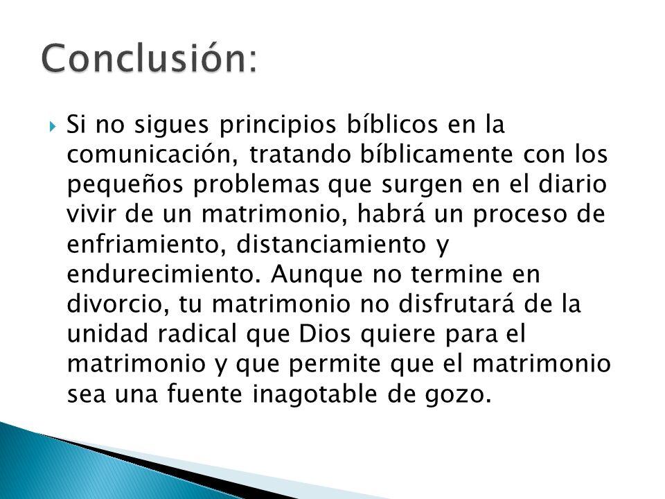 Si no sigues principios bíblicos en la comunicación, tratando bíblicamente con los pequeños problemas que surgen en el diario vivir de un matrimonio,