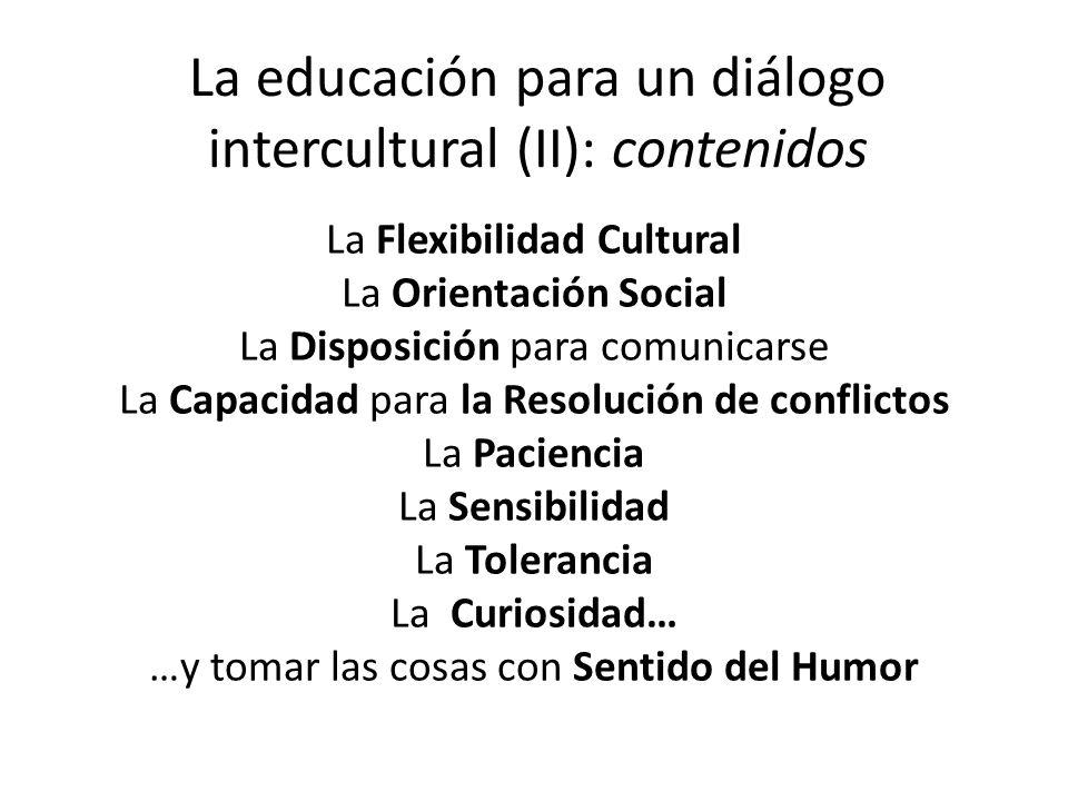 La educación para un diálogo intercultural (II): contenidos La Flexibilidad Cultural La Orientación Social La Disposición para comunicarse La Capacida