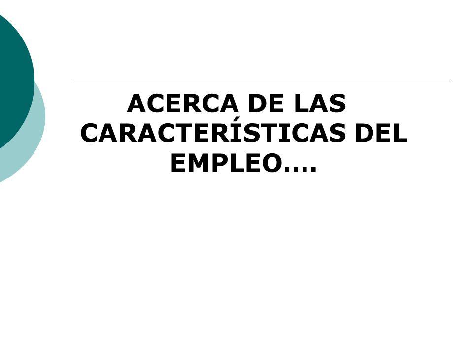 ACERCA DE LAS CARACTERÍSTICAS DEL EMPLEO….
