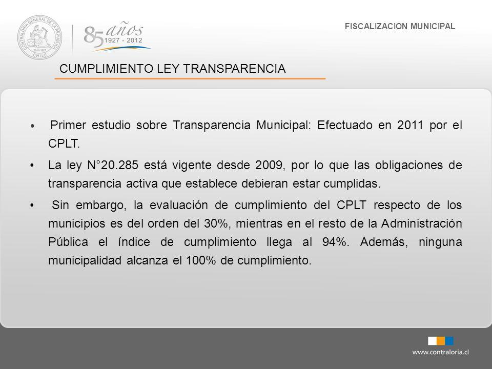 FISCALIZACION MUNICIPAL CUMPLIMIENTO LEY TRANSPARENCIA Primer estudio sobre Transparencia Municipal: Efectuado en 2011 por el CPLT. La ley N°20.285 es