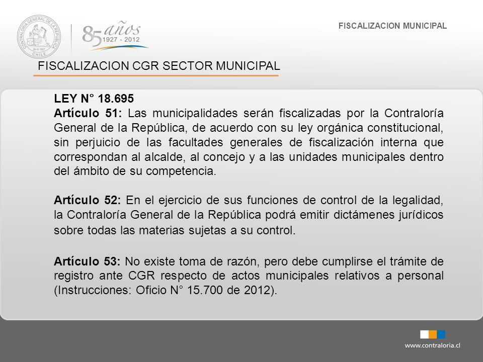 FISCALIZACION MUNICIPAL FISCALIZACION CGR SECTOR MUNICIPAL LEY N° 18.695 Artículo 51: Las municipalidades serán fiscalizadas por la Contraloría Genera