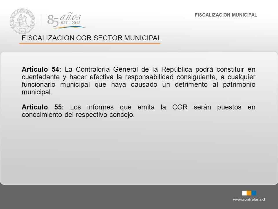 FISCALIZACION MUNICIPAL FISCALIZACION CGR SECTOR MUNICIPAL Artículo 54: La Contraloría General de la República podrá constituir en cuentadante y hacer