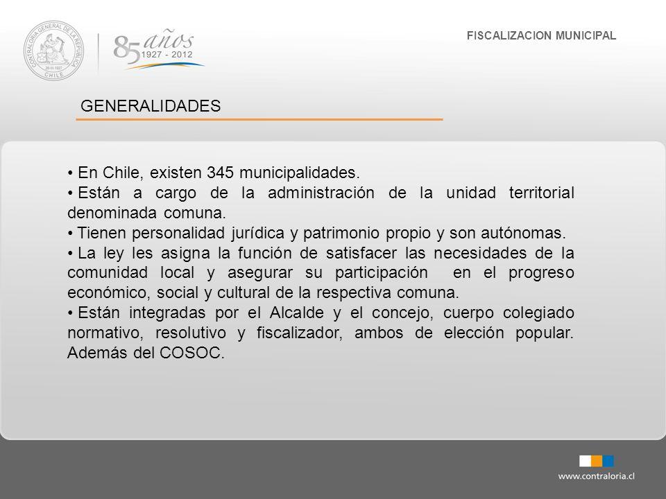 FISCALIZACION MUNICIPAL GENERALIDADES En Chile, existen 345 municipalidades. Están a cargo de la administración de la unidad territorial denominada co