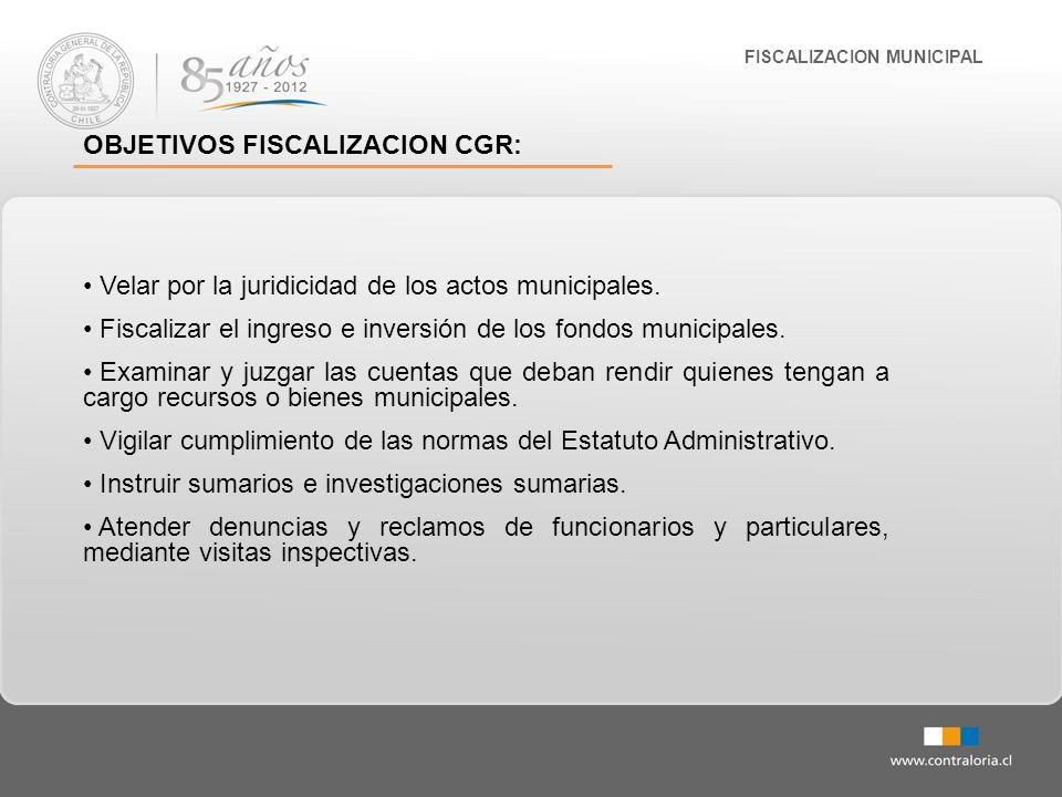 FISCALIZACION MUNICIPAL OBJETIVOS FISCALIZACION CGR: Velar por la juridicidad de los actos municipales. Fiscalizar el ingreso e inversión de los fondo