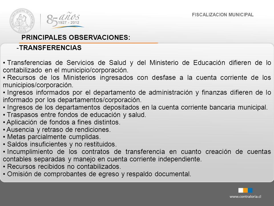 FISCALIZACION MUNICIPAL PRINCIPALES OBSERVACIONES: -TRANSFERENCIAS Transferencias de Servicios de Salud y del Ministerio de Educación difieren de lo c