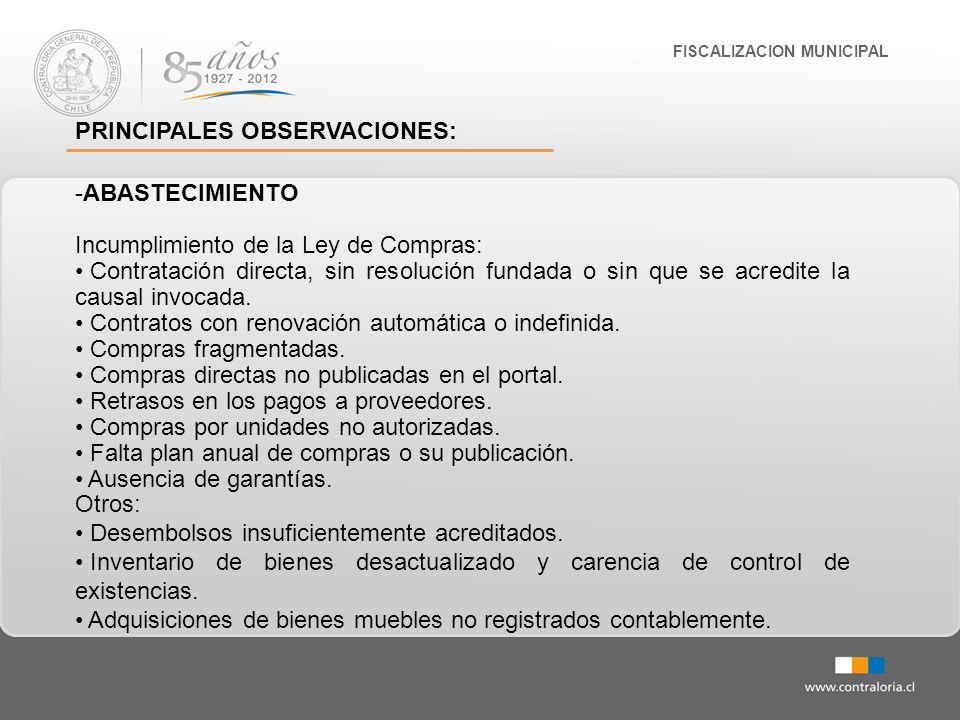 FISCALIZACION MUNICIPAL PRINCIPALES OBSERVACIONES: -ABASTECIMIENTO Incumplimiento de la Ley de Compras: Contratación directa, sin resolución fundada o