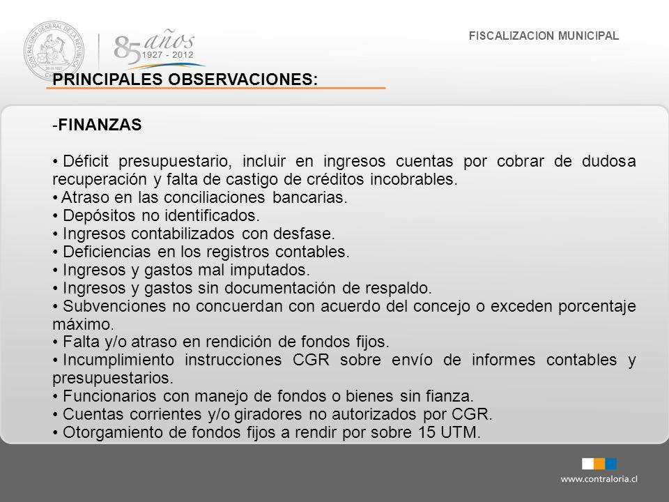 FISCALIZACION MUNICIPAL PRINCIPALES OBSERVACIONES: -FINANZAS Déficit presupuestario, incluir en ingresos cuentas por cobrar de dudosa recuperación y f