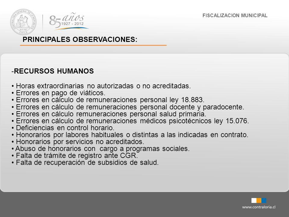 FISCALIZACION MUNICIPAL PRINCIPALES OBSERVACIONES: -RECURSOS HUMANOS Horas extraordinarias no autorizadas o no acreditadas. Errores en pago de viático