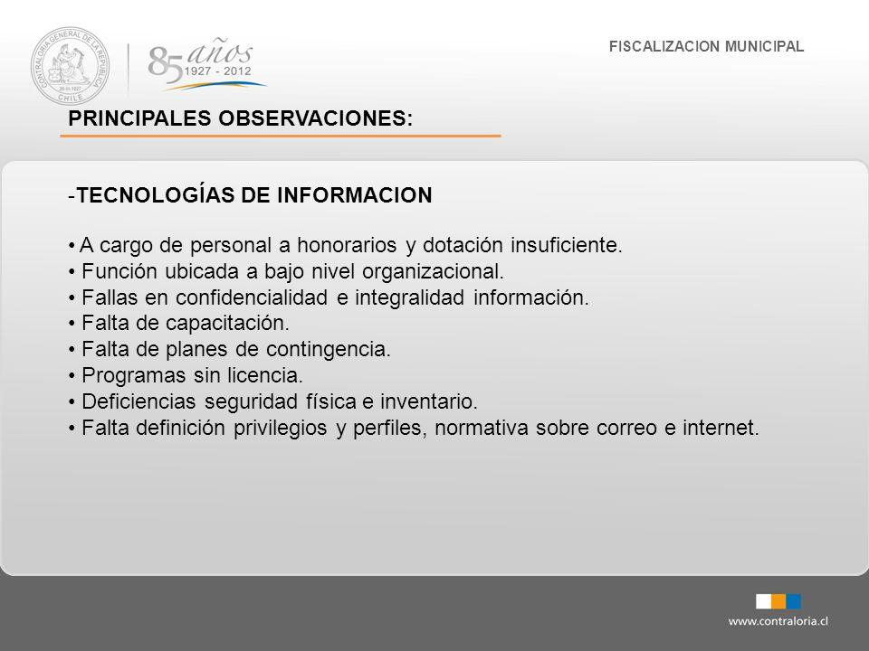 FISCALIZACION MUNICIPAL PRINCIPALES OBSERVACIONES: -TECNOLOGÍAS DE INFORMACION A cargo de personal a honorarios y dotación insuficiente. Función ubica