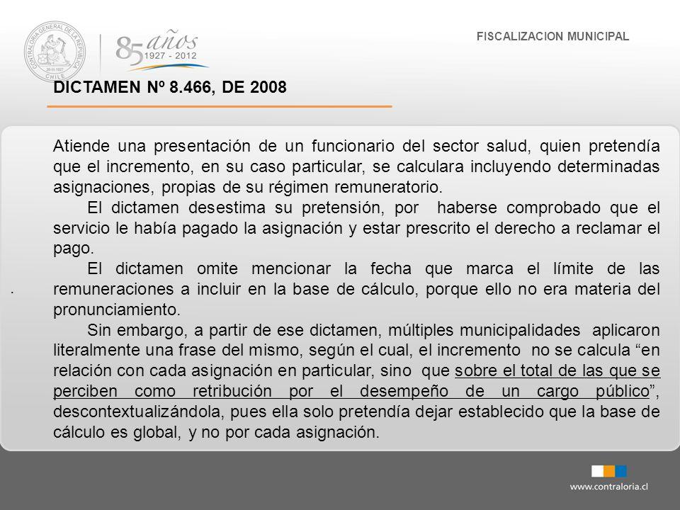 . FISCALIZACION MUNICIPAL DICTAMEN Nº 8.466, DE 2008 Atiende una presentación de un funcionario del sector salud, quien pretendía que el incremento, e