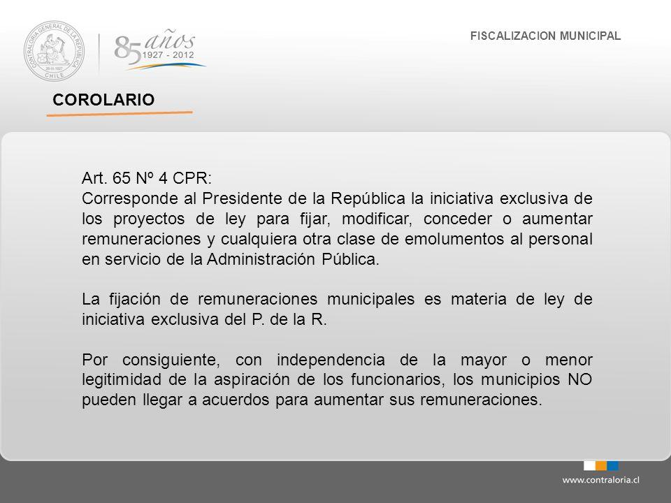 FISCALIZACION MUNICIPAL COROLARIO Art. 65 Nº 4 CPR: Corresponde al Presidente de la República la iniciativa exclusiva de los proyectos de ley para fij