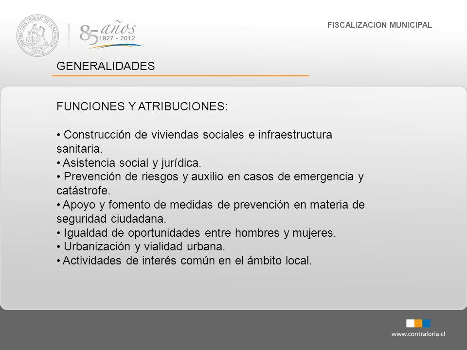 FISCALIZACION MUNICIPAL GENERALIDADES FUNCIONES Y ATRIBUCIONES: Construcción de viviendas sociales e infraestructura sanitaria. Asistencia social y ju