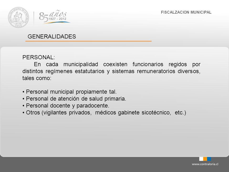 FISCALZACION MUNICIPAL GENERALIDADES PERSONAL: En cada municipalidad coexisten funcionarios regidos por distintos regímenes estatutarios y sistemas re