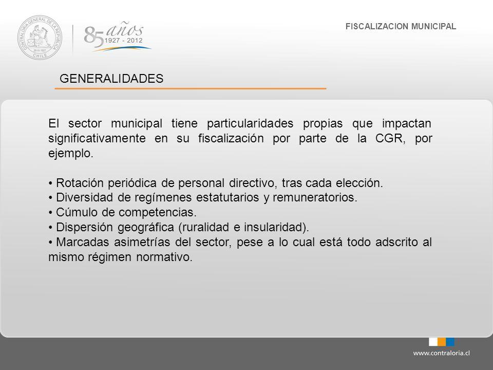 FISCALIZACION MUNICIPAL GENERALIDADES El sector municipal tiene particularidades propias que impactan significativamente en su fiscalización por parte
