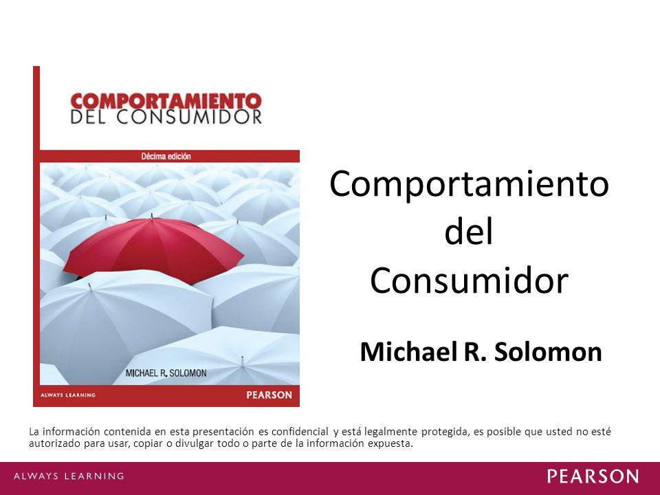 Michael R. Solomon Comportamiento del Consumidor La información contenida en esta presentación es confidencial y está legalmente protegida, es posible