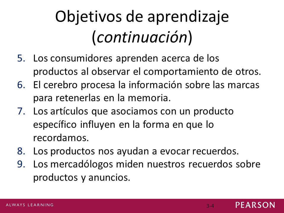 3-4 Objetivos de aprendizaje (continuación) 5.Los consumidores aprenden acerca de los productos al observar el comportamiento de otros. 6.El cerebro p