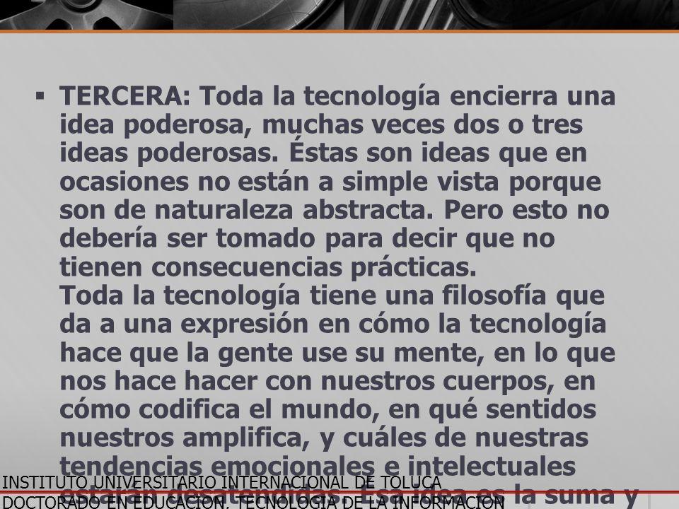 TERCERA: Toda la tecnología encierra una idea poderosa, muchas veces dos o tres ideas poderosas. Éstas son ideas que en ocasiones no están a simple vi