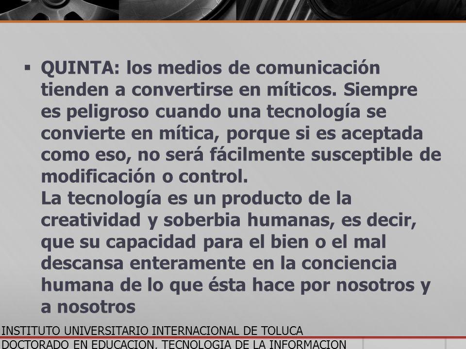 QUINTA: los medios de comunicación tienden a convertirse en míticos. Siempre es peligroso cuando una tecnología se convierte en mítica, porque si es a