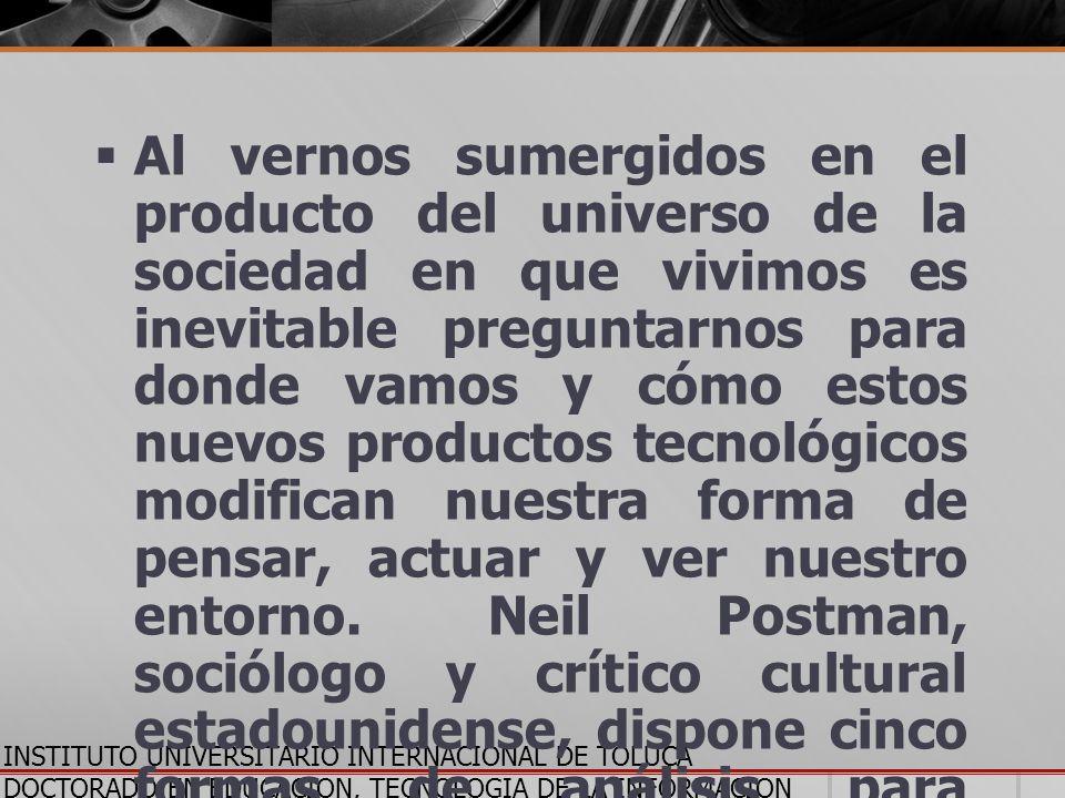 INSTITUTO UNIVERSITARIO INTERNACIONAL DE TOLUCA DOCTORADO EN EDUCACION, TECNOLOGIA DE LA INFORMACION Y LA COMUNICACION Al vernos sumergidos en el prod