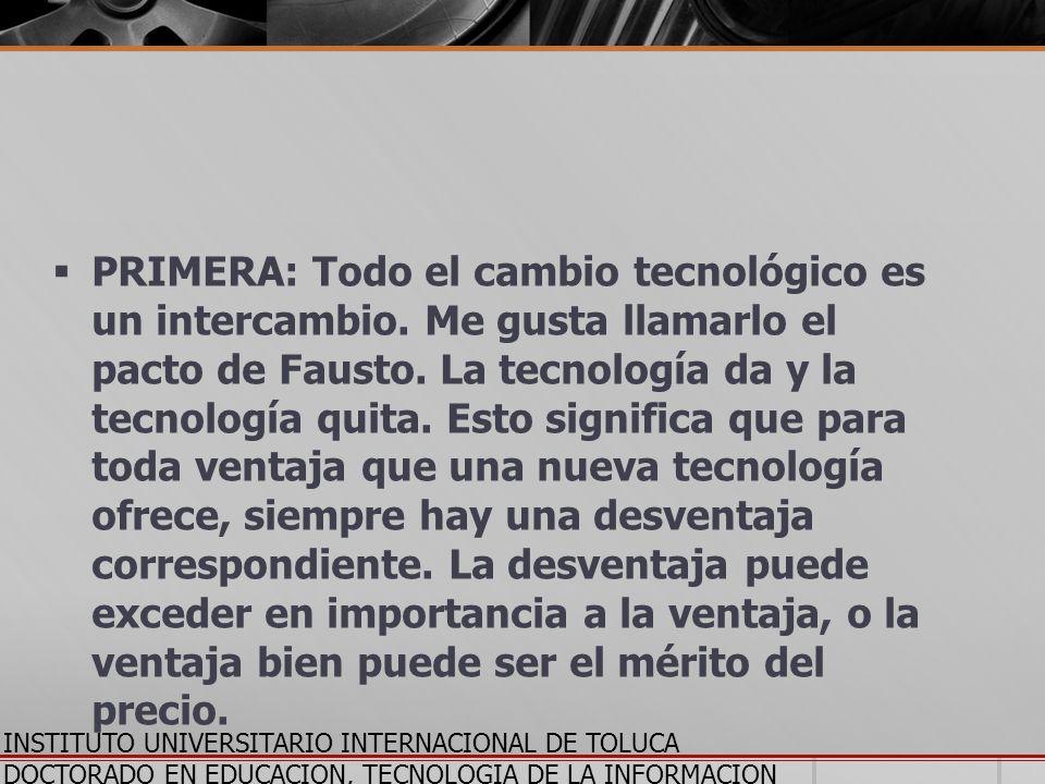 PRIMERA: Todo el cambio tecnológico es un intercambio. Me gusta llamarlo el pacto de Fausto. La tecnología da y la tecnología quita. Esto significa qu