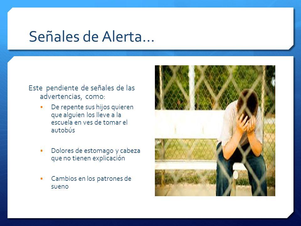 Señales de Alerta… Este pendiente de señales de las advertencias, como: De repente sus hijos quieren que alguien los lleve a la escuela en ves de toma