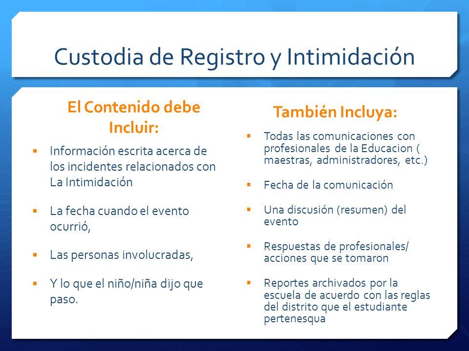 Custodia de Registro y Intimidación El Contenido debe Incluir: Información escrita acerca de los incidentes relacionados con La Intimidación La fecha