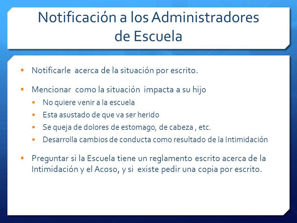 Notificación a los Administradores de Escuela Notificarle acerca de la situación por escrito. Mencionar como la situación impacta a su hijo No quiere