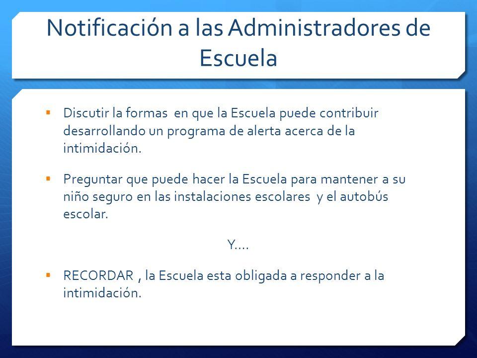 Notificación a las Administradores de Escuela Discutir la formas en que la Escuela puede contribuir desarrollando un programa de alerta acerca de la i