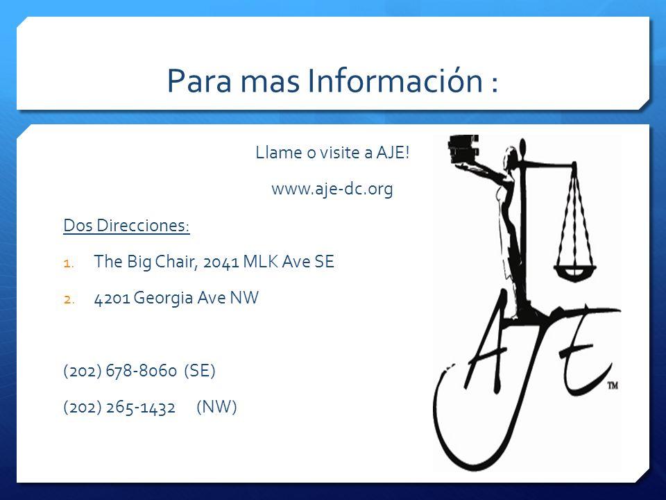Para mas Información : Llame o visite a AJE! www.aje-dc.org Dos Direcciones: 1. The Big Chair, 2041 MLK Ave SE 2. 4201 Georgia Ave NW (202) 678-8060 (