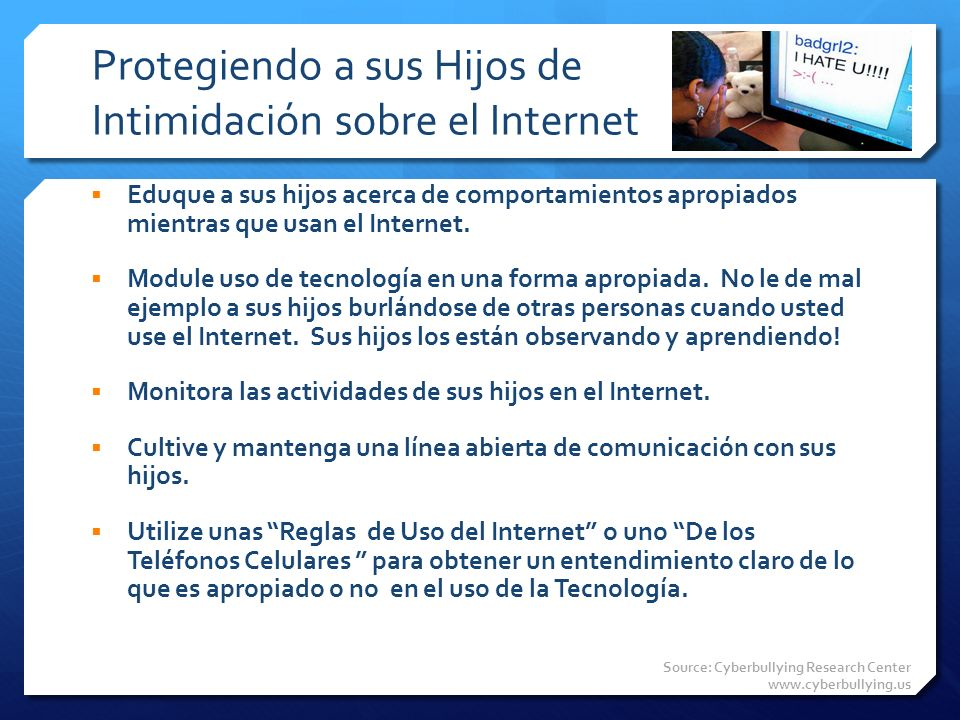 Source: Cyberbullying Research Center www.cyberbullying.us Protegiendo a sus Hijos de Intimidación sobre el Internet Eduque a sus hijos acerca de comp
