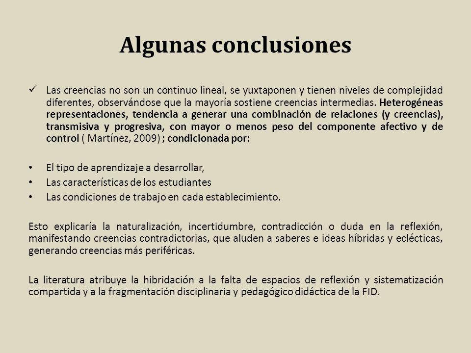 Algunas conclusiones Las creencias no son un continuo lineal, se yuxtaponen y tienen niveles de complejidad diferentes, observándose que la mayoría so
