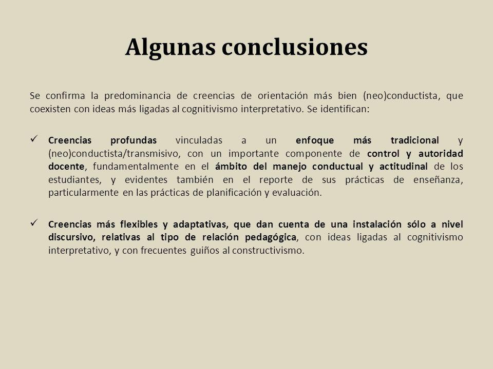Algunas conclusiones Se confirma la predominancia de creencias de orientación más bien (neo)conductista, que coexisten con ideas más ligadas al cognit