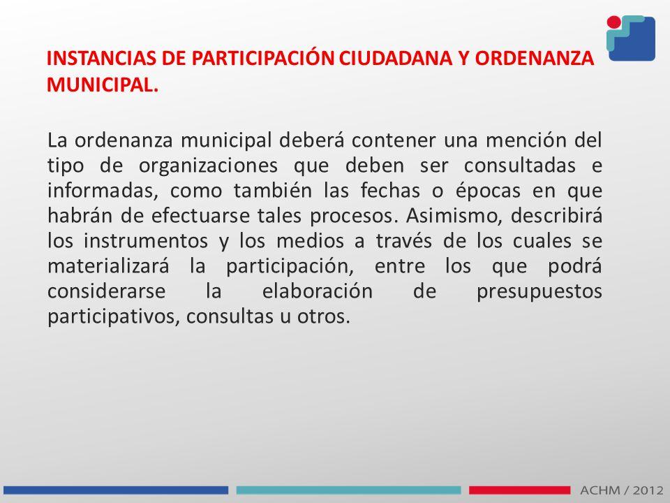 INSTANCIAS DE PARTICIPACIÓN CIUDADANA Y ORDENANZA MUNICIPAL. La ordenanza municipal deberá contener una mención del tipo de organizaciones que deben s