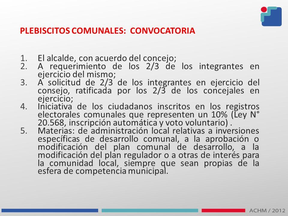 PLEBISCITOS COMUNALES: CONVOCATORIA 1.El alcalde, con acuerdo del concejo; 2.A requerimiento de los 2/3 de los integrantes en ejercicio del mismo; 3.A