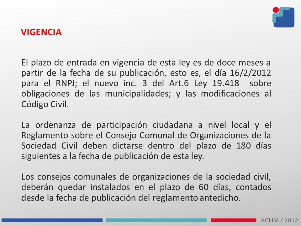 VIGENCIA El plazo de entrada en vigencia de esta ley es de doce meses a partir de la fecha de su publicación, esto es, el día 16/2/2012 para el RNPJ;