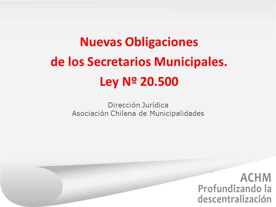 Nuevas Obligaciones de los Secretarios Municipales. Ley Nº 20.500 Dirección Jurídica Asociación Chilena de Municipalidades