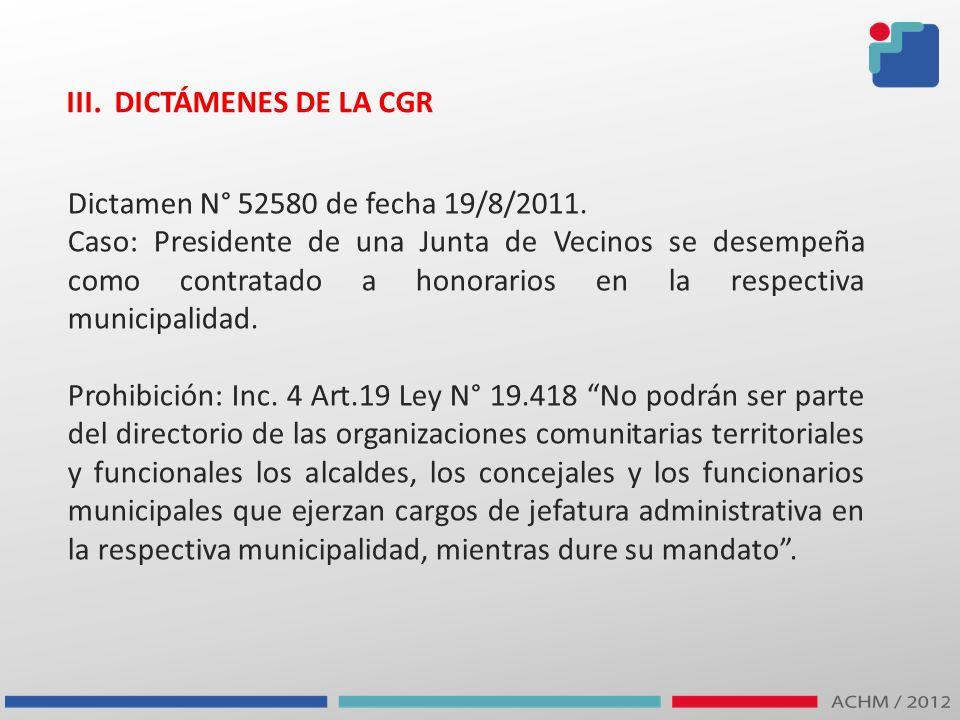 III. DICTÁMENES DE LA CGR Dictamen N° 52580 de fecha 19/8/2011. Caso: Presidente de una Junta de Vecinos se desempeña como contratado a honorarios en