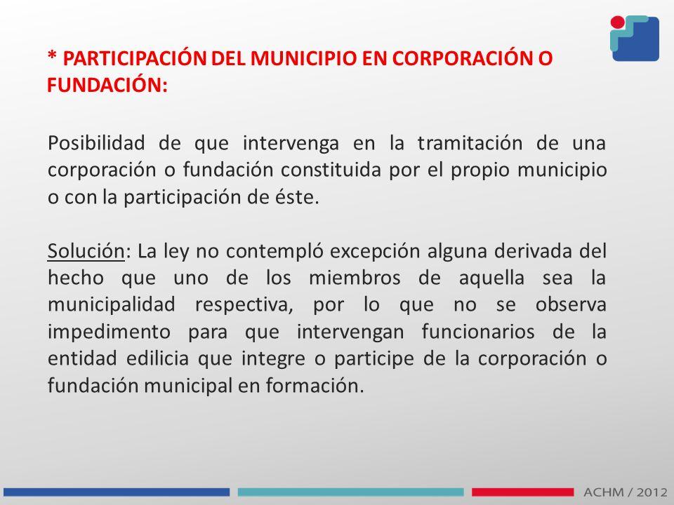 * PARTICIPACIÓN DEL MUNICIPIO EN CORPORACIÓN O FUNDACIÓN: Posibilidad de que intervenga en la tramitación de una corporación o fundación constituida p