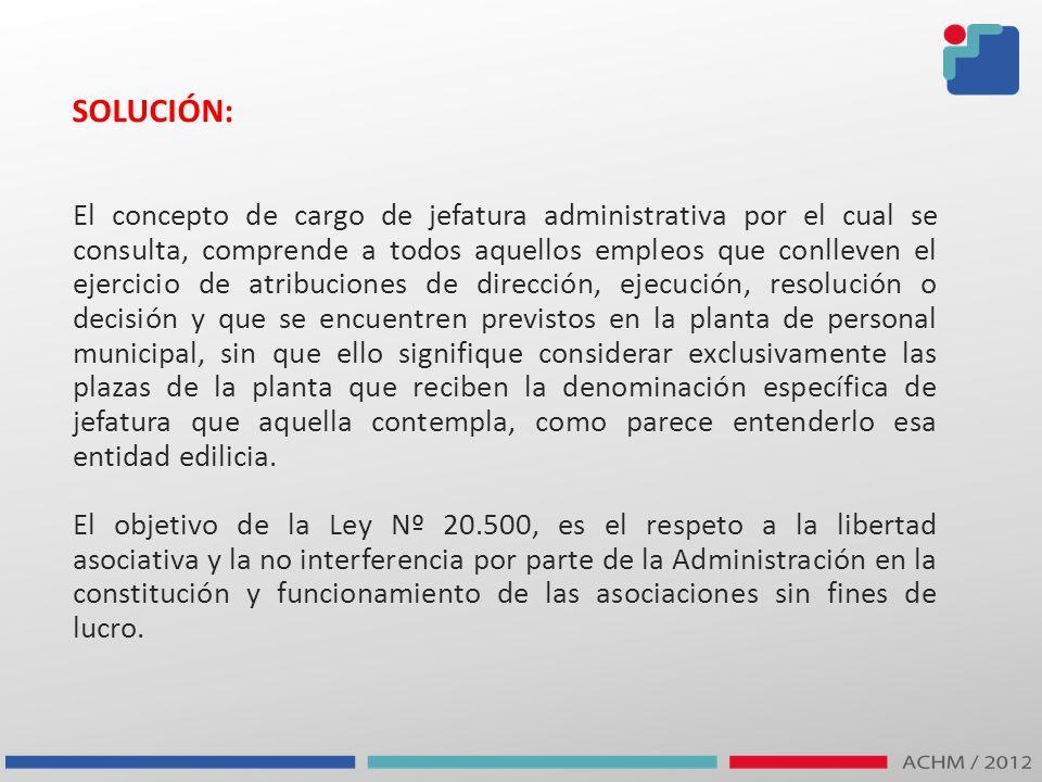 SOLUCIÓN: El concepto de cargo de jefatura administrativa por el cual se consulta, comprende a todos aquellos empleos que conlleven el ejercicio de at