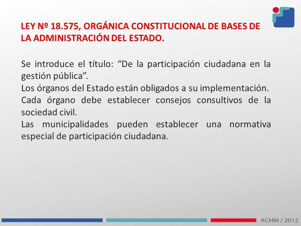 LEY Nº 18.575, ORGÁNICA CONSTITUCIONAL DE BASES DE LA ADMINISTRACIÓN DEL ESTADO. Se introduce el título: De la participación ciudadana en la gestión p