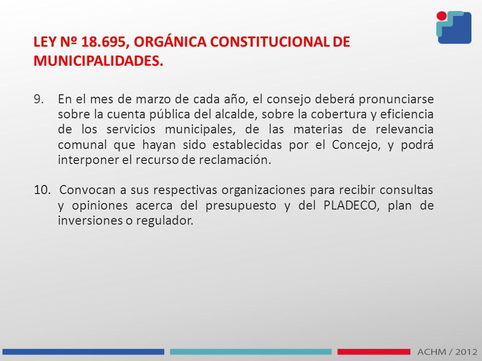 LEY Nº 18.695, ORGÁNICA CONSTITUCIONAL DE MUNICIPALIDADES. 9.En el mes de marzo de cada año, el consejo deberá pronunciarse sobre la cuenta pública de