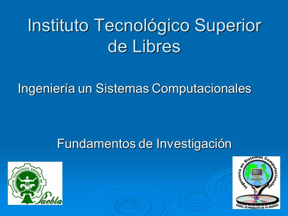 Instituto Tecnológico Superior de Libres Ingeniería un Sistemas Computacionales Fundamentos de Investigación