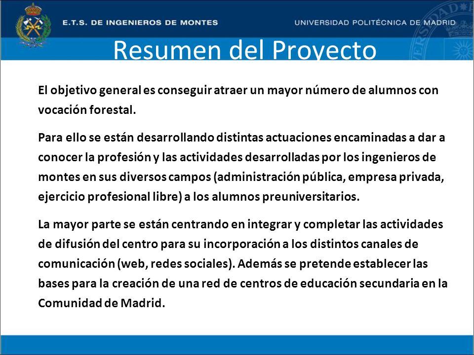 Resumen del Proyecto El objetivo general es conseguir atraer un mayor número de alumnos con vocación forestal. Para ello se están desarrollando distin