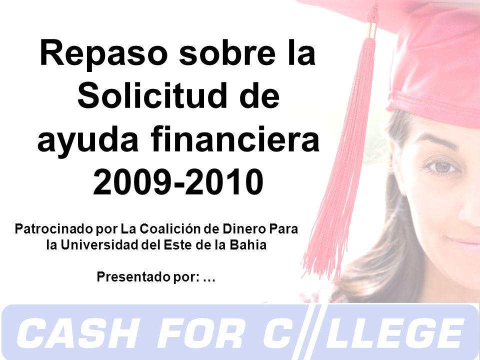 Copyright 2008 Repaso sobre la Solicitud de ayuda financiera 2009-2010 Patrocinado por La Coalición de Dinero Para la Universidad del Este de la Bahia